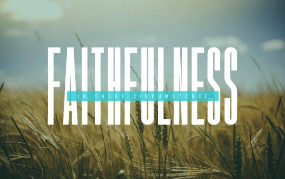 Faithfulness in Every Circumstance